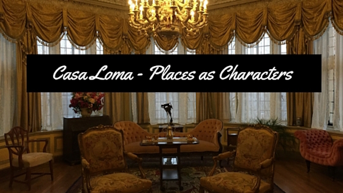 Casa Loma - Places as Characters